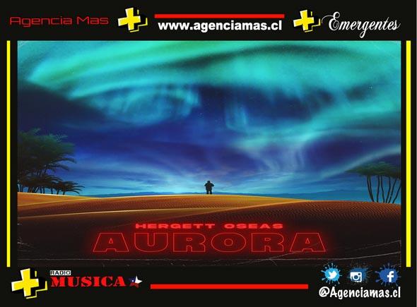 """Hergett Oseas presenta su sencillo """"AURORA"""""""