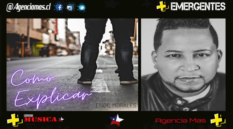 Enoc Morales lanza su nuevo sencillo COMO EXPLICAR